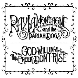 Ray Lamontagne And The Pariah Dogs – God Willin' & The Creek Don't Rise (2010)
